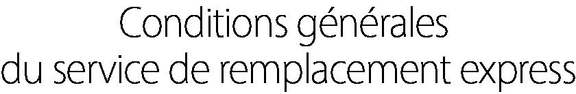 Conditions générales du service de remplacement express