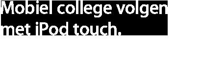 Mobiel college volgen met iPod touch