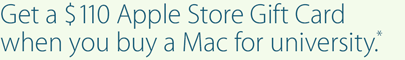 Get a $110 Apple Store Gift Card when you buy a Mac for university.*