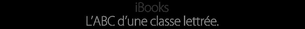 iBooks. L'ABC d'une classe lettrée.