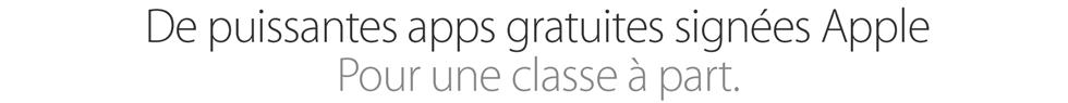 Des puissantes apps gratuites signées Apple. Pour une classe à part.