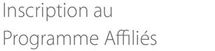 Inscription au Programme Affiliés