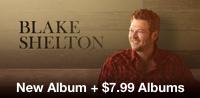 Blake Shelton: New Album +$7.99 Albums