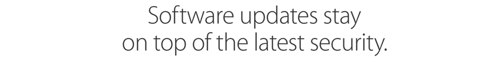 Software updates stay on top of the latest security.