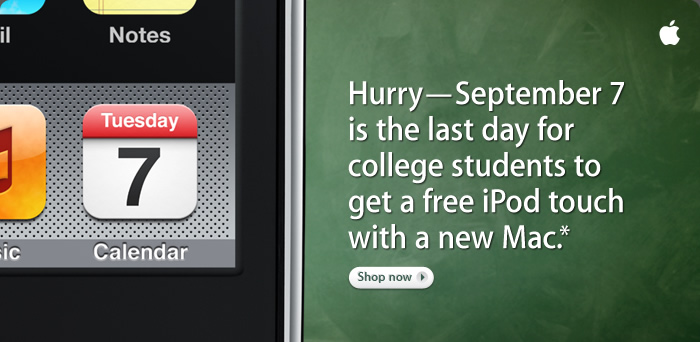 Hurry--September 7 is the last day for college students to get a free iPod touch with a new Mac.*