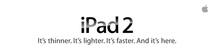 iPad 2. It's thinner. It's lighter. It's faster. And it is here.