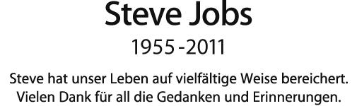 Steve Jobs, 1955 - 2011.  Steve hat unser Leben auf vielfältige Weise bereichert. Vielen Dank für all die Gedanken und Erinnerungen.
