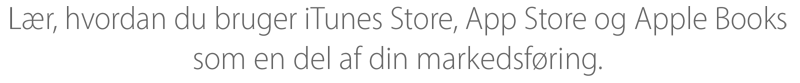 Lær, hvordan du bruger iTunes Store, App Store og iBooks som en del af din markedsføring.
