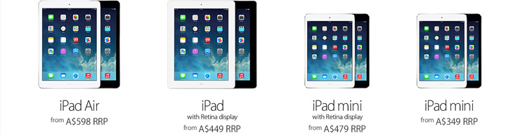 iPad Air from A$598 RRP. iPad with Retina display from A$449 RRP. iPad mini with Retina display from A$479 RRP. iPad mini from A$349 RRP.