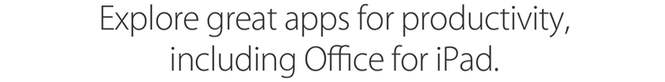 Explore great apps for productivity, including Office for iPad.