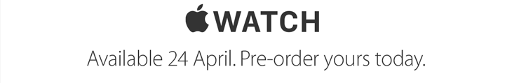 Apple Watch. Available 24 April. Pre-order yours today.