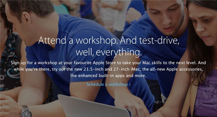 Attend a workshop. And test-drive, well, everything. Sign up for a workshop at your favourite Apple Store to take your Mac skills to the next level. And while you're there, try out the new 21.5-inch and 27-inch iMac, the all-new Apple accessories, the enhanced built-in apps and more. Schedule a workshop.