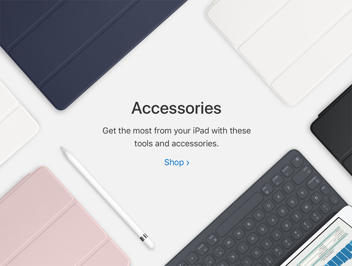 Accessories. Get the most from your iPad with these tools and accessories. Shop