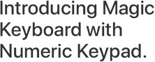 Introducing Magic Keyboard with Numeric Keypad.