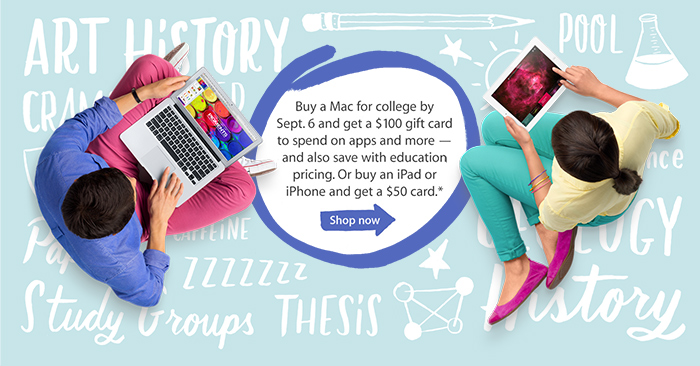 Buy a Mac for college by Sept. 6 and get a $100 gift card to spend on apps and more -- and also save with education pricing. Or buy an iPad or iPhone and get a $50 card.* Shop now