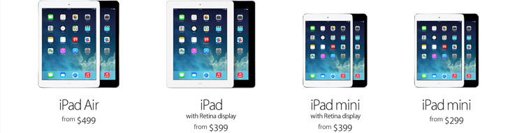 iPad Air from $499. iPad with Retina Display from $399. iPad mini with Retina display from $399. iPad mini from $299.