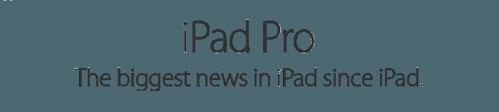 iPad Pro. The biggest news in iPad since iPad.