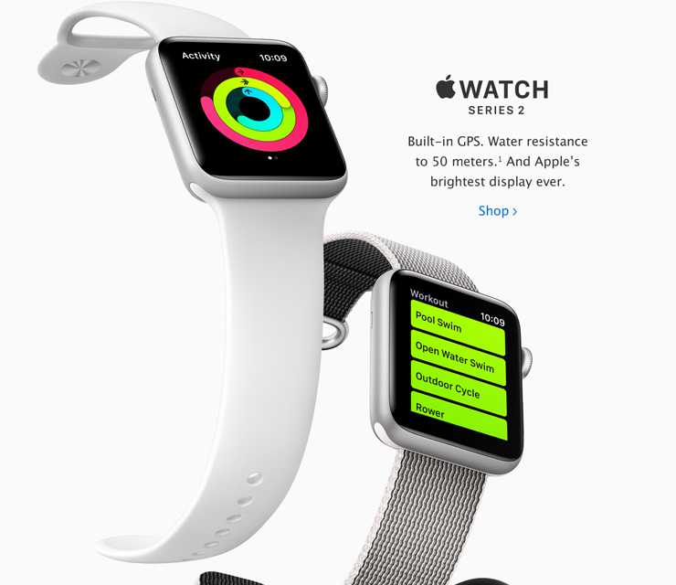 Apple Watch Series 2. Built-in GPS. Water resistance to 50 meters.[1] And Apple's brightest display ever.
