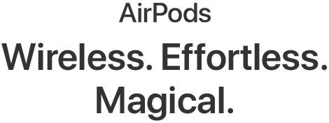 AirPods. Wireless. Effortless. Magical.