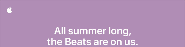All summer long, the Beats are on us.