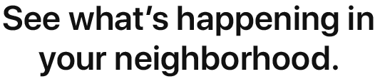 See what's happening in your neighborhood.