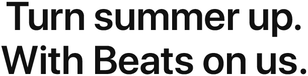 Turn summer up. With Beats on us.