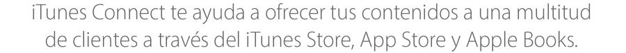 iTunes Connect te permite enlazar tu contenido con los clientes del iTunesStore, AppStore y iBooksStore.