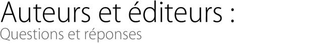Auteurs et éditeurs: Questions et réponses