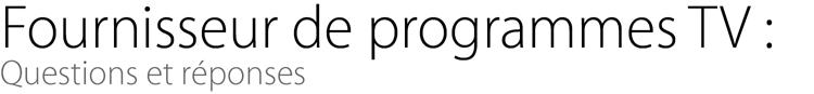 Fournisseur de programmesTV: Questions et réponses