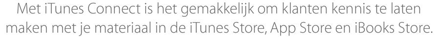 Met iTunes Connect is het gemakkelijk om klanten kennis te laten maken met je materiaal in de iTunesStore, AppStore en iBooksStore.