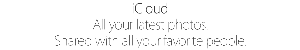 iCloud. All your latest photos. Shared with all your favorite people.