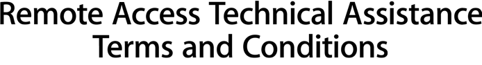 Remote Access Technical Assistance Terms and Conditions