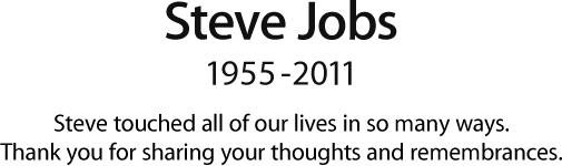 Steve Jobs, 1955 - 2011.  Steve tocó nuestras vidas en muchas maneras. Gracias por compartir tus pensamientos y recuerdos.