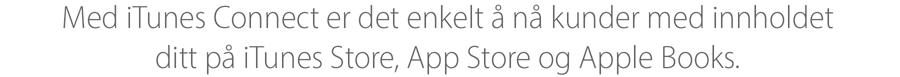 iTunes Connect gjør det lett å sende kundene dine videre til iTunes Store, App Store og iBooks Store.