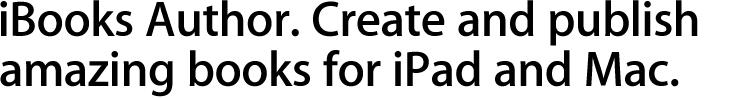 iBooks Author. Create and publish amazing books for iPad and Mac.