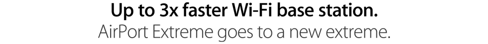 Up to 3x faster Wi‑Fi base station. AirPort Extreme goes to a new extreme.