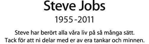 Steve Jobs, 1955 - 2011.  Steve har berört alla våra liv på så många sätt. Tack för att ni delar med er av era tankar och minnen.