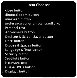 A screen shot of the Item Chooser. A panel with a black background and white text, titled Item Chooser. The menu includes these items, from top to bottom: close button, dimmed zoom button, minimize button, preference panes empty scroll area, Personal text, Appearance button, Desktop & Screen Saver button, Dock button, Expose & Spaces button, Language & Text button, Security button, Spotlight button, Hardware button, Hardware text, CDs & DVDs button, Displays button. The last item is preceded by a downward arrow indicating there are more items to scroll to.